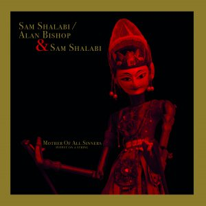 "Sam Shalabi / Alan Bishop & Sam Shalabi – Mother Of All Sinners (Puppet on A String) LP+7"""