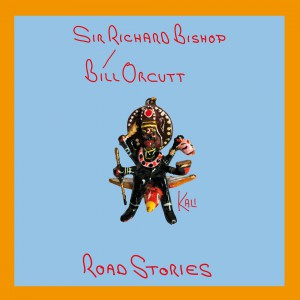 "Sir Richard Bishop / Bill Orcutt - Road Stories LP+7"" (extended edition)"