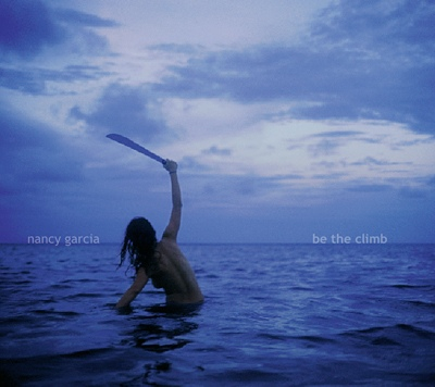 Garcia, Nancy - Be The Climb CD
