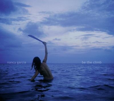 Garcia, Nancy - Be The Climb CD