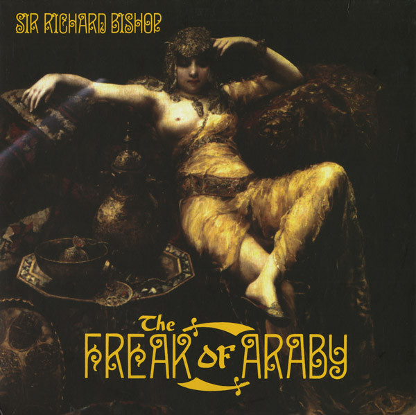 Sir Richard Bishop - Freak Of Araby LP